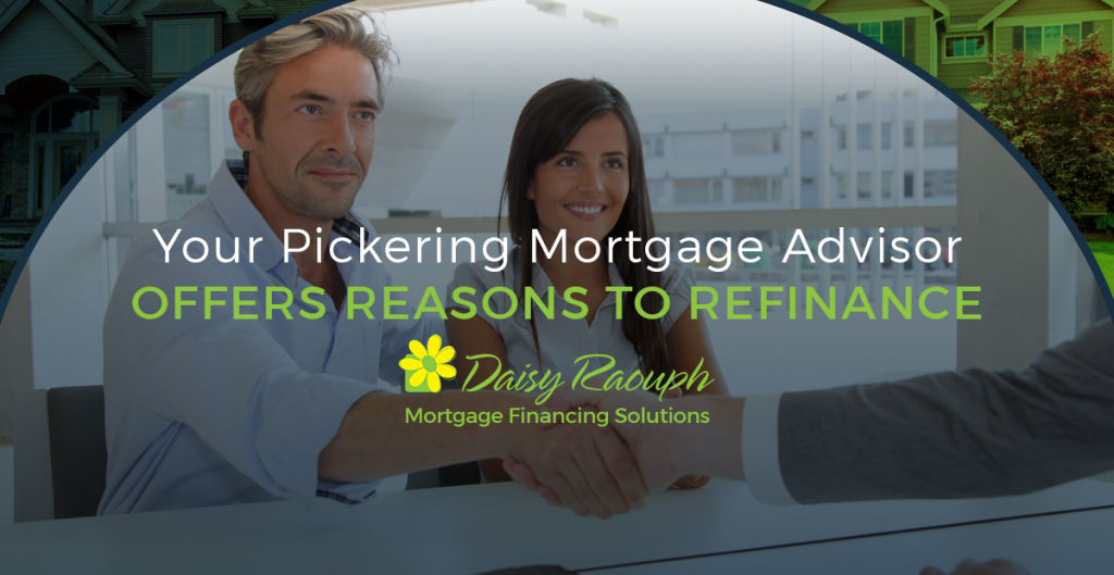 Your Pickering Mortgage Advisor Offers Reasons to Refinance