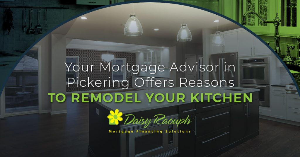 Your Mortgage Advisor in Pickering Offers Reasons to Remodel Your Kitchen