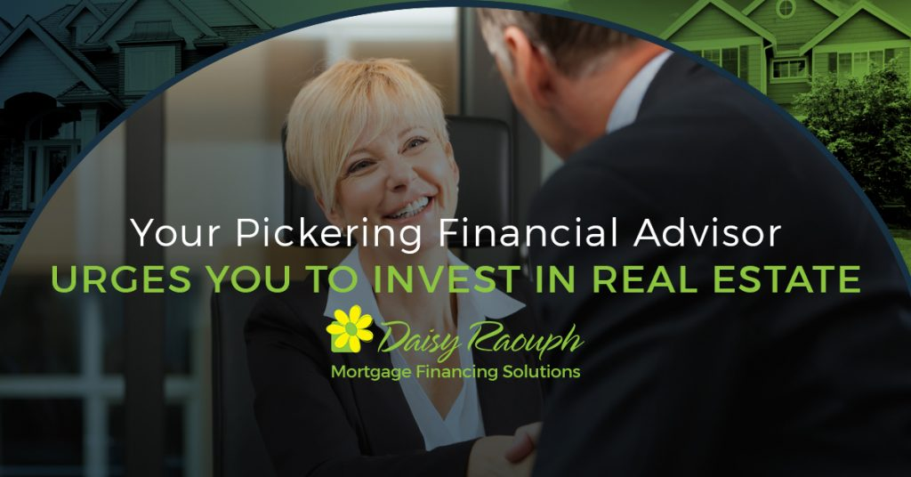 Your Pickering Financial Advisor Urges You to Invest in Real Estate