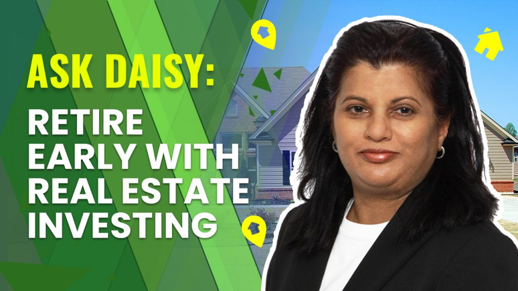Ask Daisy: Retire Early with Real Estate Investing